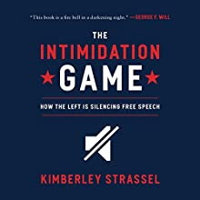 The Intimidation Game: How the Left Is Silencing Free Speech Audiobook by Kimberley Strassel Narrated by Jennifer Edges