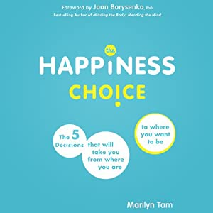 The Happiness Choice: The Five Principles that Will Take You From Where You Are to Where You Want to Be | [Marilyn Tam]
