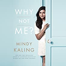 Why Not Me? (       UNABRIDGED) by Mindy Kaling Narrated by Mindy Kaling, Greg Daniels