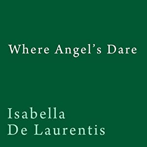 Where Angel's Dare | [Isabella De Laurentis]