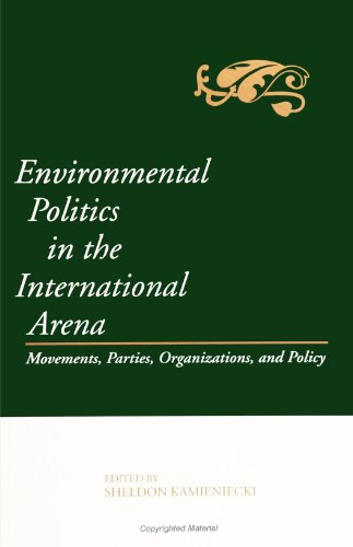 Environmental Politics in the International Arena: Movements, Parties, Organizations, and Policy (SUNY Series in Environmental Public Policy)