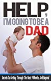 img - for Help, I'm Going To Be A Dad: Secrets To Getting Me Through The Next 9 Months And Beyond (You And Your Partner) (Parenting, Parenting With Love And Logic, ... From The Inside Out, Parenting Toddlers) book / textbook / text book