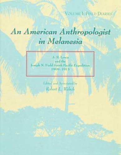 An American Anthropologist in Melanesia: A. B. Lewis and the Joseph N. Field South Pacific Expedition, 1909-1913 (2 Volumes) PDF