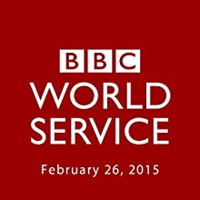 BBC Newshour, February 26, 2015  by Owen Bennett-Jones, Lyse Doucet, Robin Lustig, Razia Iqbal, James Coomarasamy, Julian Marshall Narrated by BBC Newshour