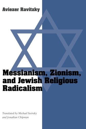 Messianism, Zionism, and Jewish Religious Radicalism...
