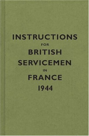 Instructions for British Servicemen in France, 1944 (Instructions for Servicemen)