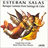echange, troc Esteban Salas, Perez, Exaudi Choir of Cuba - Baroque Cantatas From Santiago De Cuba