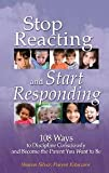 Stop Reacting and Start Responding: 108 Ways to Discipline Consciously and Become the Parent You Want to Be