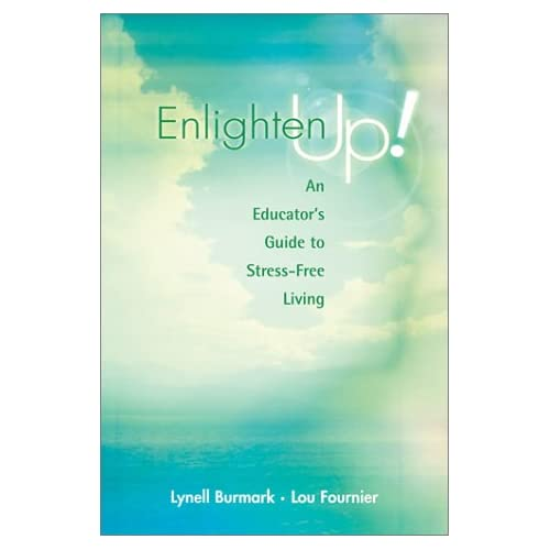 Enlighten Up! An Educator's Guide to Stress-Free Living: Lynell