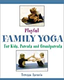 Playful Family Yoga: For Kids, Parents and Grandparents