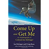 Come Up and Get Me: An Autobiography of Colonel Joseph Kittinger ~ Joe Kittinger