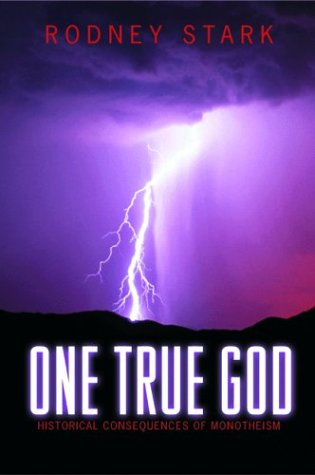 One True God: Historical Consequences of Monotheism, RODNEY STARK