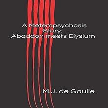 A Metempsychosis Story: Abaddon Meets Elysium Audiobook by M.J. de Gaulle Narrated by Rhett Samuel Price
