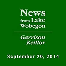 The News from Lake Wobegon from A Prairie Home Companion, September 20, 2014  by Garrison Keillor Narrated by Garrison Keillor
