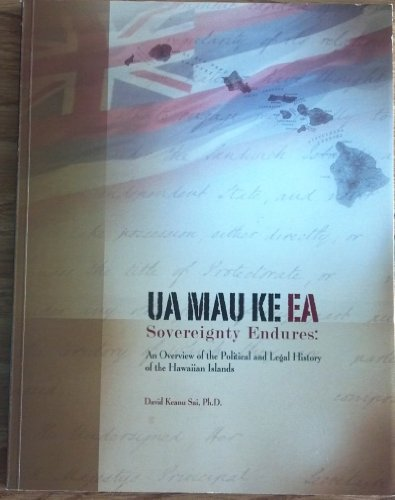 Ua Mau Ke Ea Sovereignty Endures: An Overview of the...