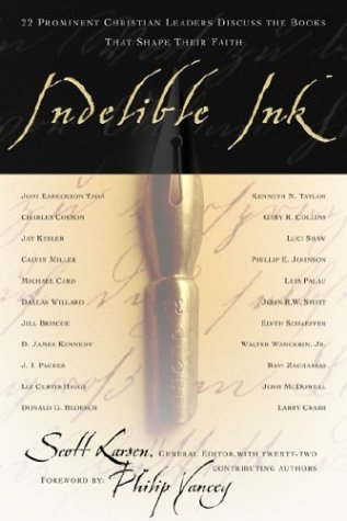 Indelible Ink: 22 Prominent Christian Leaders Discuss the Books That Shape Their Faith, Scott Larsen