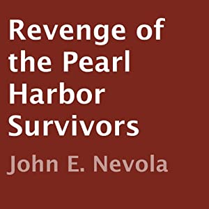 Revenge of the Pearl Harbor Survivors | [John E. Nevola]