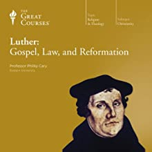Luther: Gospel, Law, and Reformation Lecture by  The Great Courses Narrated by Professor Phillip Cary