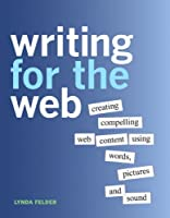 Writing for the Web: Creating Compelling Web Content Using Words, Pictures, and Sound ebook download