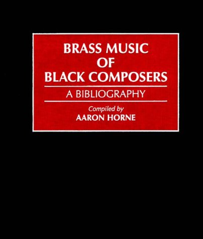Brass Music of Black Composers: A Bibliography (Music Reference Collection)