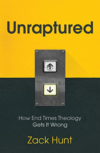 Unraptured How End Times Theology Gets It Wrong [Zack Hunt] (Tapa Dura)