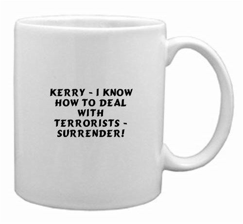 Kerry - I know how to deal with terrorists - Surrender! Mug