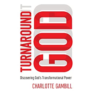 Turnaround God: Discovering God's Transformational Power | [Charlotte Gambill]