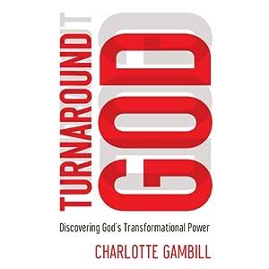 Turnaround God: Discovering God's Transformational Power | [Charlotte Gambill]