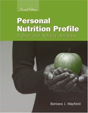 Personal Nutrition Profile: A Diet And Activity Analysis 2Nd (Second) Edition By Mayfield, Barbara J. Published By Jones & Bartlett Pub (2005)