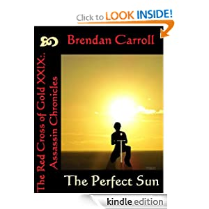 Amazon.com: The Red Cross of Gold XXIX:. The Perfect Sun (Assassin Chronicles) eBook: Brendan Carroll: Kindle Store