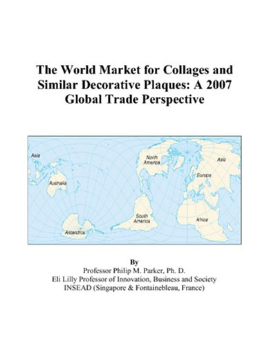 The World Market for Collages and Similar Decorative Plaques: A 2007 Global Trade Perspective