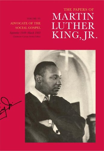 The Papers of Martin Luther King, Jr.: Volume VI: Advocate of the Social Gospel, September 1948-March 1963 (Martin Luther King Papers)