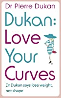 Love Your Curves: Dr Dukan Says Lose Weight, Not Shape (Dukan Diet) (English Edition)