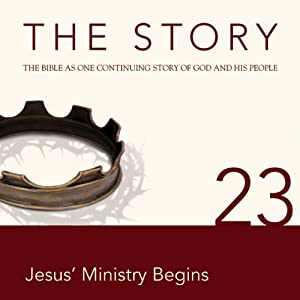 The Story, NIV: Chapter 23 - Jesus' Ministry Begins (Dramatized) | [Zondervan Bibles (editor)]
