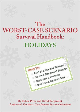 The Worst-Case Scenario Survival Handbook: Holidays, Joshua Piven, David Borgenicht