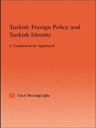 Turkish Foreign Policy and Turkish Identity: A Constructivist Approach (International Relations Series) (Canada Foreign Policy compare prices)