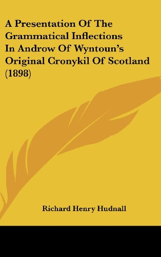 A Presentation of the Grammatical Inflections in Androw of Wyntoun's Original Cronykil of Scotland (1898)
