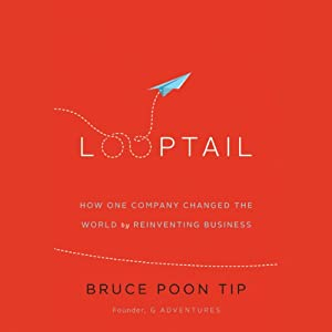 Looptail: How One Company Changed the World by Reinventing Business | [Bruce Poon Tip]