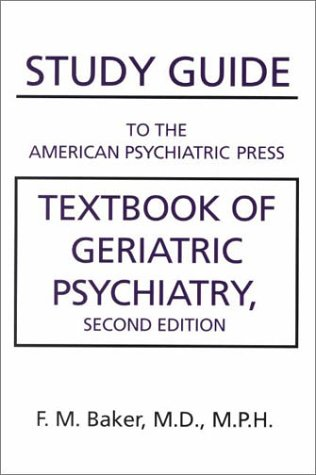 Study Guide to the American Psychiatric Press Textbook of Geriatric Psychiatry, Second Edition