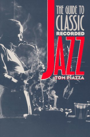 The Guide to Classic Recorded Jazz, Tom Piazza