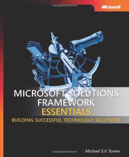 Microsoft® Solutions Framework Essentials: Building Successful Technology Solutions (Developer Reference)