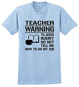 Avoid Injury Don't Tell Me How to Do My Job Teacher T-Shirt XX-Large Light Blue