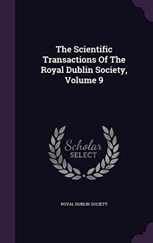 The Scientific Transactions Of The Royal Dublin Society, Volume 9