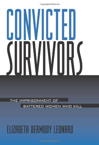 Convicted Survivors (Suny Series in Women, Crime, and...