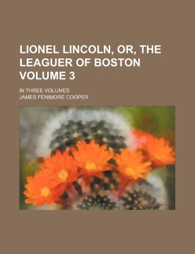 Lionel Lincoln, or, the leaguer of Boston Volume 3; in three volumes