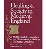 img - for Healing & Society in Medieval England: A Middle English Translation of the Pharmaceutical Writings of Gilbertus Anglicus (Wisconsin Publications in the History of Science and Medicin) (Paperback) - Common book / textbook / text book