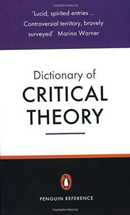 The Penguin Dictionary of Critical Theory (Penguin Reference Books)