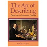 The Art of Describing: Dutch Art in the Seventeenth Centuryby Svetlana Alpers