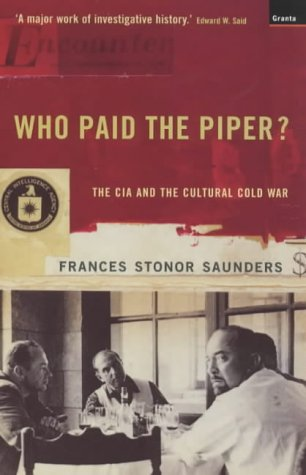 Who Paid the Piper?: The CIA and the Cultural Cold War