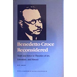 Benedetto Croce Reconsidered: Truth And Error In Theories Of Art, Literature, And History, Moss, M.E.
